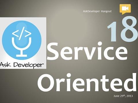 Ask Developer Hangout - 18 - Service Oriented Architecture [SOA]