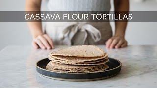 HOW TO MAKE CASSAVA FLOUR TORTILLAS | gluten-free & paleo tortillas