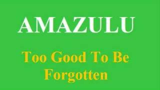 Amazulu - Too Good To Be Forgotten