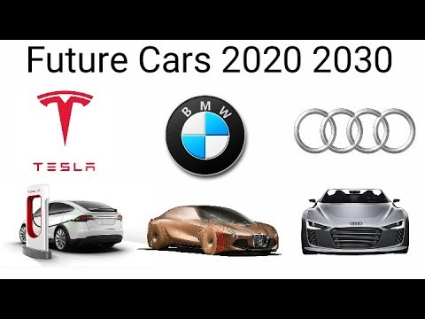 Future Cars 2020 2030 Bmw Tesla Audi Etc Youtube