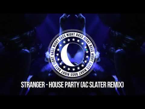 Stranger - House Party (AC Slater Remix)