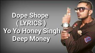 Dope Shope ( LYRICS ) | Yo Yo Honey Singh | Deep Money | International Villager | Deep Lyrics