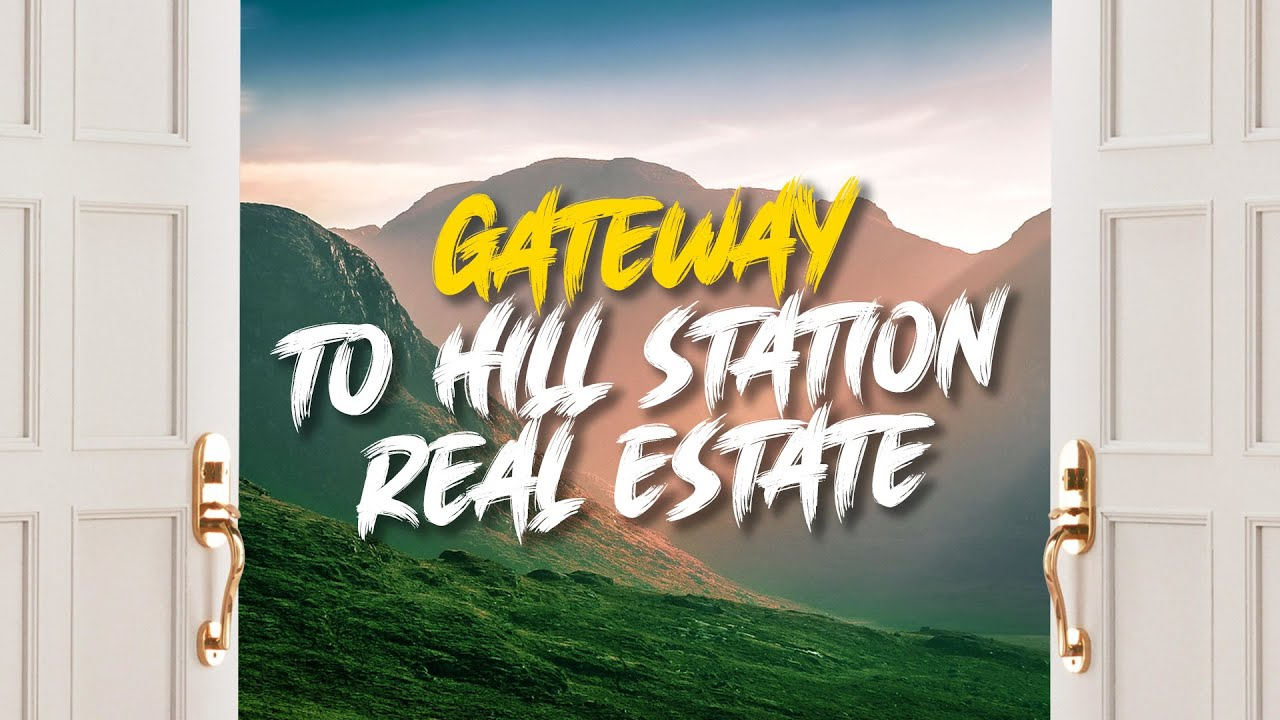 Gateway of Hill Station Real Estate - Hills & Wills Choice of Hill Stations, Properties and Services