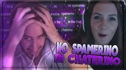 Please no Spamerino in the Chaterino