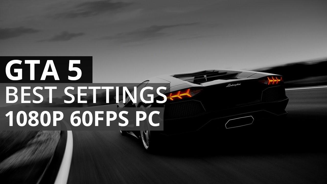 GTA 5 PC Settings to obtain 60 FPS MSI 7950 (1080P 60 FPS)