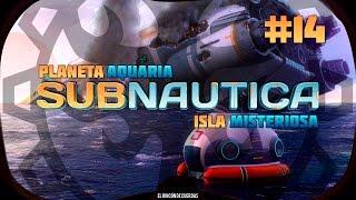 [JUGANDO] - Subnautica - Planeta Aquaria  - Isla Misteriosa - Capítulo 14