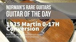 Guitar of the Day: 1935 Martin 0-17H Conversion   Norman's Rare Guitars