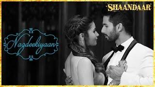 Nazdeekiyaan | Official Video | Shaandaar | Shahid Kapoor, Alia Bhatt & Pankaj Kapur