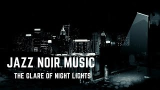 Jazz Noir Music - The glare of night lights