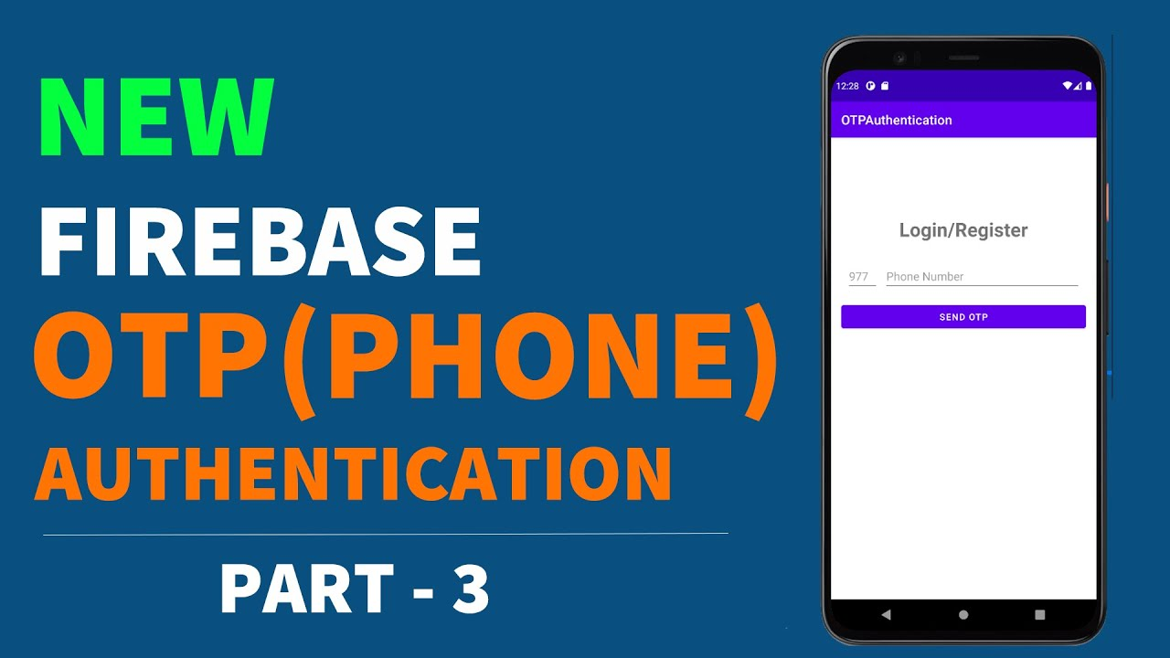 New Firebase OTP Authentication Tutorial (2021)   Part - 3   Sending OTP