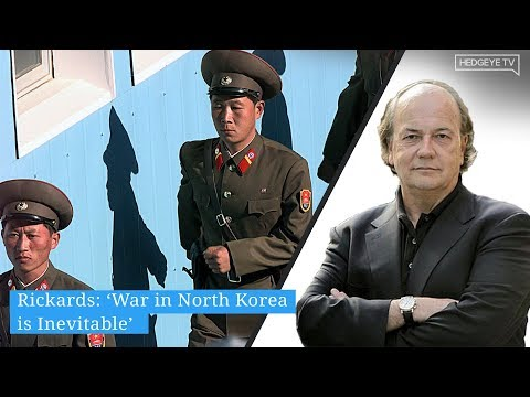 Rickards: War In North Korea Is Inevitable