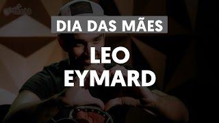 Homenagem Dia das Mães - Leo Eymard | Cifra Club