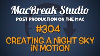 MacBreak Studio: Ep. 304 - Creating a Night Sky in Motion