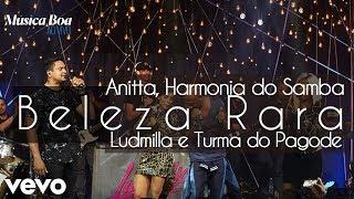 Baixar Beleza Rara - Anitta, Ludmilla, Harmonia do Samba, Turma do Pagode (Música Boa)
