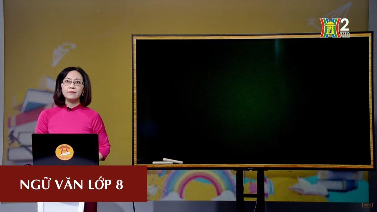 MÔN NGỮ VĂN - LỚP 8 | TÁC PHẨM: HỊCH TƯỚNG SĨ (TIẾT 1) | 10H00 NGÀY 18.04.2020 | HANOITV