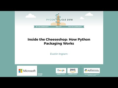 Dustin Ingram  Inside the Cheeseshop: How Python Packaging Works  PyCon 2018
