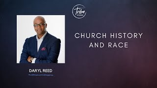 Daryl Reed  - Church History and Race