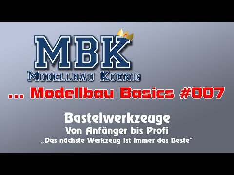 MBK Modellbau Basics #007 - Bastelwerkzeuge, Von Anfänger Bis Profi