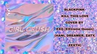 [EXQ] BLACKPINK KILL THIS LOVE COVER
