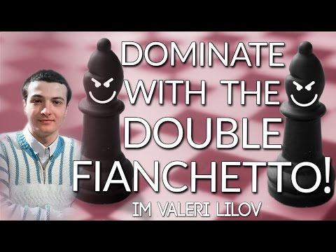 Dominate with the Double Fianchetto! IM Valeri Lilov (Webina