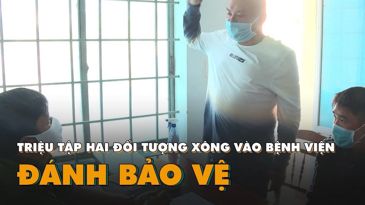 Triệu tập 2 đối tượng xông vào bệnh viện đánh nhân viên bảo vệ