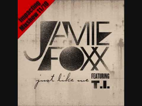 Just Like Me- Jamie Foxx feat  T I