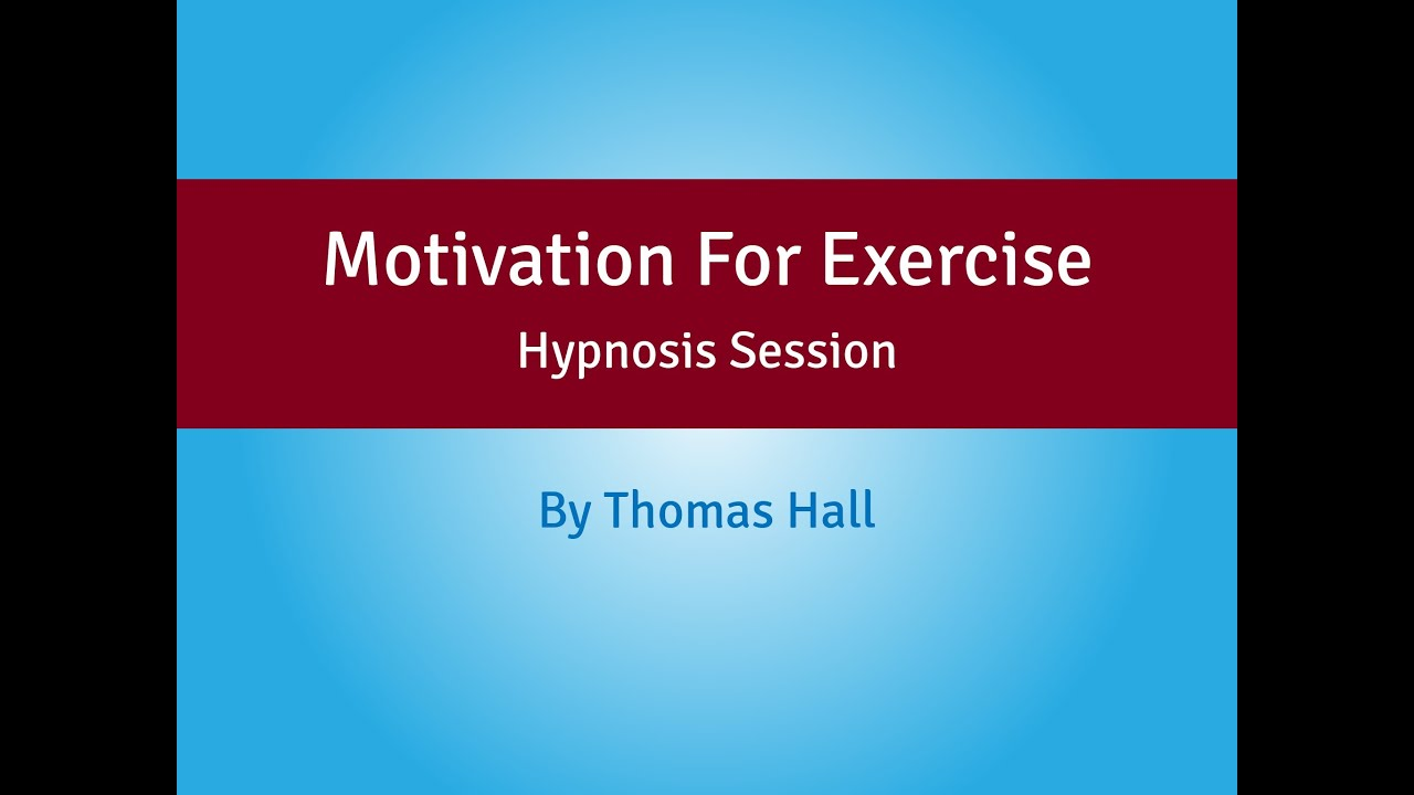 Motivation For Exercise - Hypnosis Session - By Thomas Hall