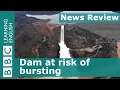 BBC News Review: Dam at risk of bursting