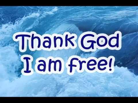 """Thank God I Am Free"""