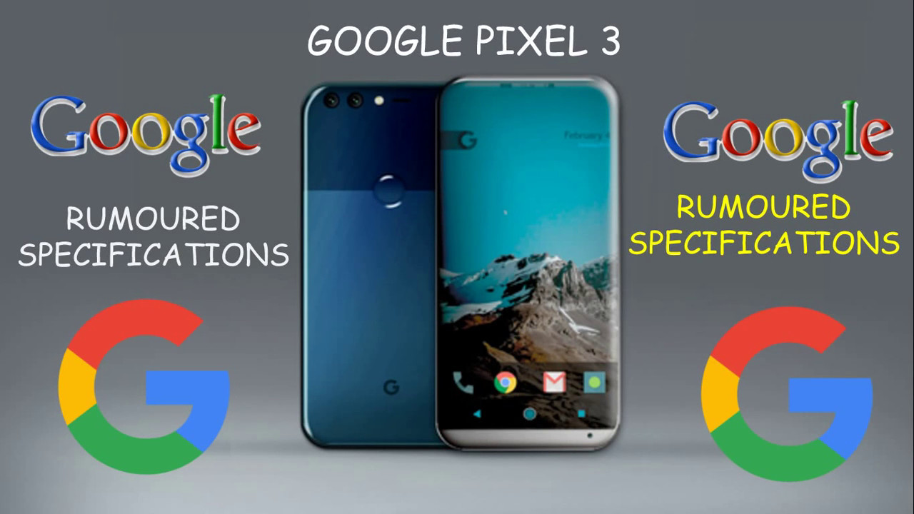 GOOGLE PIXEL 3 : RUMOURED SPECIFICATIONS & EXPECTED PRICE ...
