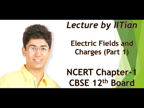 CBSE CLASS 12 PHYSICS NCERT Chapter1 Electric Charges And Fields EXPLAINED By IITian (Part1)
