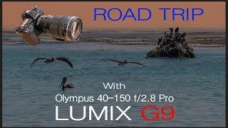 Road Trip with LUMIX G9 and Olympus 40-150 f/2.8 Pro