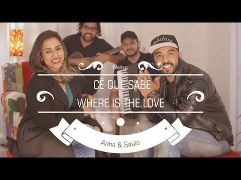 Anna e Saulo (Mashup - Cê Que Sabe & Where Is The Love)