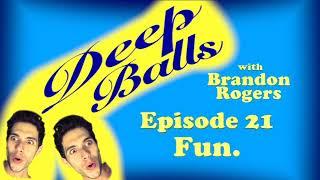 Deep Balls with Brandon Rogers Ep 021: Fun.