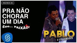 Baixar Pablo - Pra Não Chorar Um Dia (Êee...Paixão!) [Áudio Oficial]