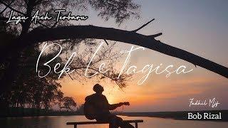 Gambar cover Lagu Aceh Terbaru - Bek Le Tagisa - Bob Rizal - ( Cover By : Fadhil Mjf )