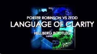Zedd vs Porter Robinson - Language Of Clarity (Hellberg Bootleg)