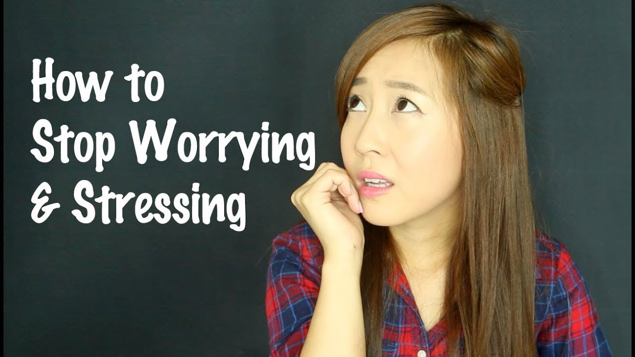 how to stop worrying amp stressing youtube