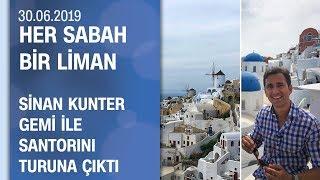 Sinan Kunter gemi ile Santorini'ye gitti, ilginç yerlerini gezdi - Her Sabah Bir Liman 30.06.2019