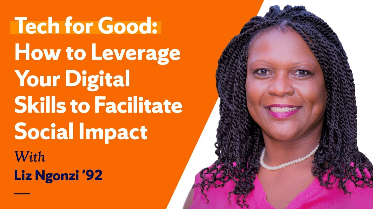 Tech for Good: How to Leverage Your Digital Skills to Facilitate Social Impact with Liz Ngonzi '