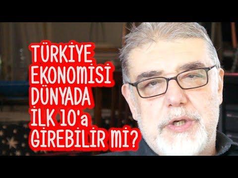 Türkiye Ekonomisi Dünyada İlk 10 Ekonomi Arasına Girebilir Mi?