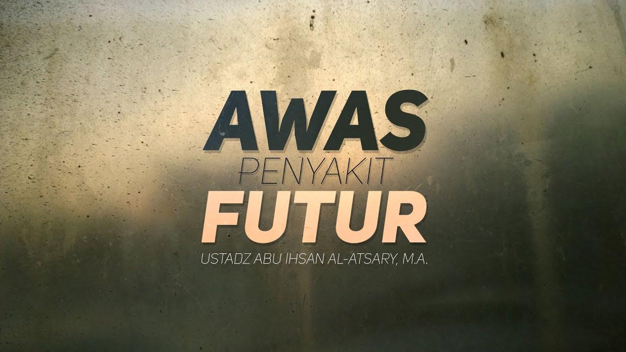 Ceramah Agama Islam: Awas Penyakit Futur (Ustadz Abu Ihsan Al-Atsary, M.A.)