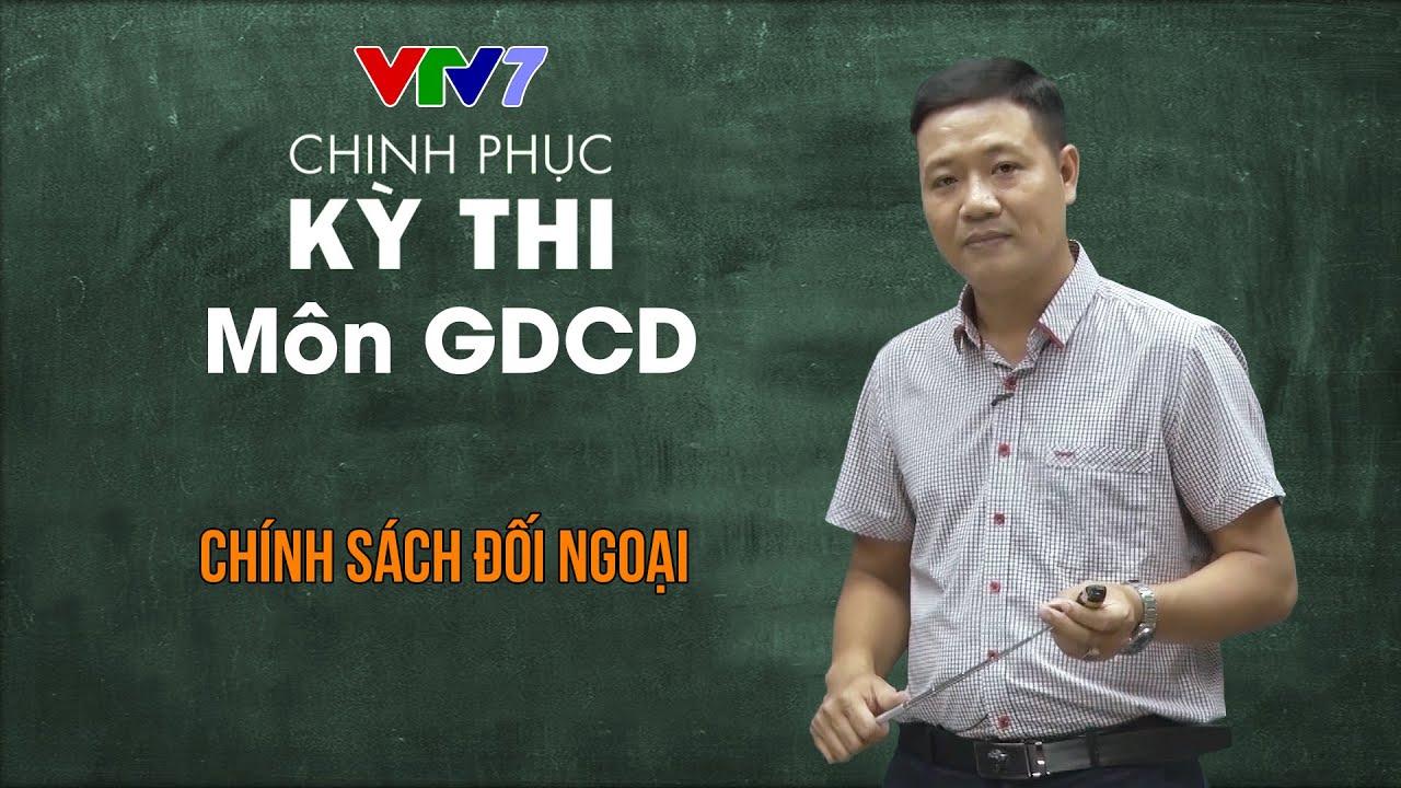 Chính sách đối ngoại | Chinh phục kỳ thi THPTQG môn Giáo dục công dân