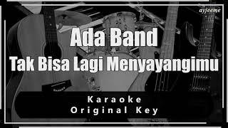 Ada Band - Tak Bisa Lagi Menyayangimu Karaoke (Original Key) Ayjeeme