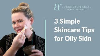 3 Simple Skincare Tips for Oily Skin | Buckhead Facial Plastic Surgery