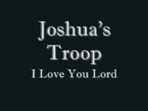 Joshua's Troop - I Love You Lord