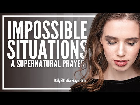 Prayer For The Impossible To Get Out Of Your Way | Impossible Situations