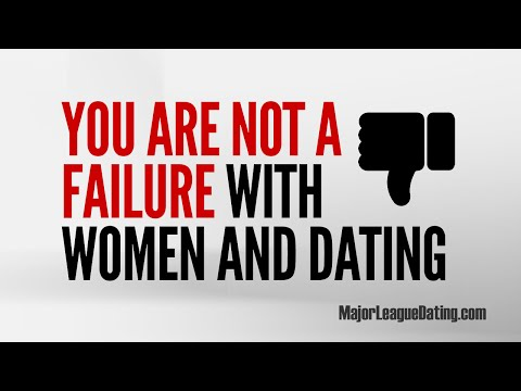 FAST DATING TIP - YOU ARE NOT A FAILURE WITH WOMEN - MAJORLEAGUEDATING.COM