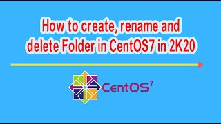 how to create, rename and delete folder in CentOS 7