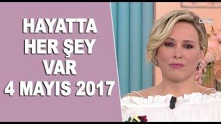 Hayatta Her Şey Var 4 Mayıs 2017 - Selin Karacehennem
